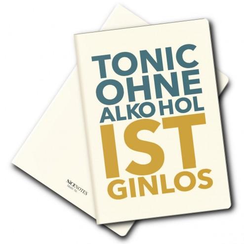 Notizheft - Tonic ohne Alkohol ist ginlos